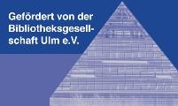 Gefördert von der Bibliotheksgesellschaft Ulm e.V.